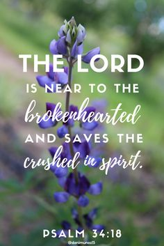 The Lord is near to the brokenhearted and saves the crushed in spirit. Psalm 34:18 ESV Printable | Encouraging Bible Verse | Bible Verses for Hard Times | Bible Verses for Sadness | Pretty Bible Verses | Free Indeed