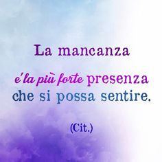 mancanza, missing u Italian Phrases, Italian Quotes, Favorite Quotes, Best Quotes, Love Quotes, How I Feel, Love Of My Life, Positive Vibes, Wisdom