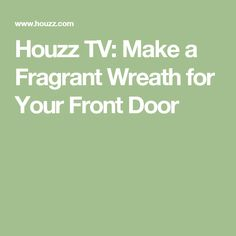 Houzz TV: Make a Fragrant Wreath for Your Front Door