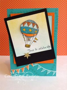 Time to Celebrate, Hot Air Balloon Card, Stampin' Up! a creation by Carolina Evans 2015  #stampinup