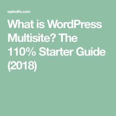 What is WordPress Multisite? The 110% Starter Guide (2018)