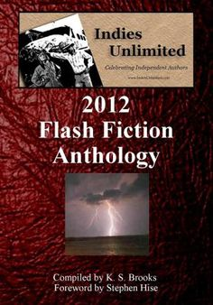 The Indies Unlimited 2012 Flash Fiction Anthology features a year's worth of winning entries from the IndiesUnlimited.com weekly flash fiction challenge. It contains 56 stories by 38 different authors from around the world, with full color... #collectionofflashfiction #flashfictionanthology