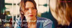 """""""Shut up and eat your pears"""" -Katniss"""