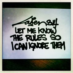 Let me know the rules, so I can ignore them - http://www.aquoteaday.nl/gespot/let-me-know-the-rules-so-i-can-ignore-them/