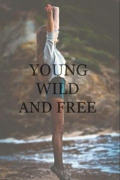 Young wild and free.