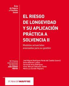 El riesgo de longevidad y su aplicación práctica a Solvencia II: modelos actuariales avanzados para su gestión  / Rodríguez-Pardo del Castillo, José Miguel. 2014
