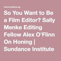 So You Want to Be a Film Editor? Sally Menke Editing Fellow Alex O'Flinn On Honing | Sundance Institute