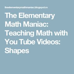 The Elementary Math Maniac: Teaching Math with You Tube Videos: Shapes