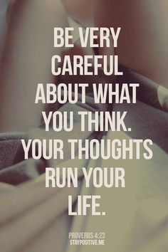 Proverbs (ERV) - Above all, be careful what you think because your thoughts control your life. Motivacional Quotes, Great Quotes, Quotes To Live By, Inspirational Quotes, Work Quotes, Positive Life, Positive Thoughts, Positive Quotes, Negative Thoughts