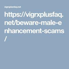 https://vigrxplusfaq.net/beware-male-enhancement-scams/