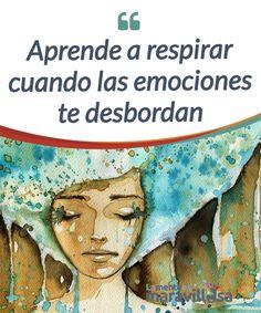Aprende a respirar cuando las emociones te desbordan  ¿Te dejas arrastrar por tus emociones? ¿Sientes que te #sobrepasan? Aprende algunas claves para #gestionar tus emociones a través de tu #respiración.  #Psicología