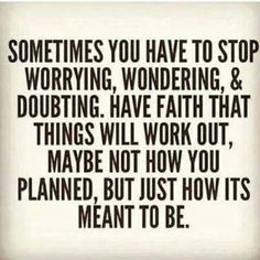 Have faith things will work out for the best