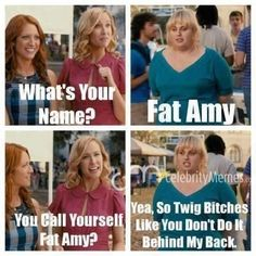 fat amy twig bitches