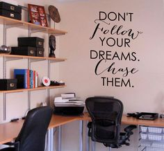 Don't Follow Your Dreams. Chase Them! Great inspirational quote for your home or office to keep you motivated!