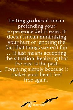 Letting go doesn't mean pretending your experience didn't exist.