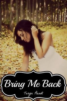 Bring Me Back by Taryn Plendl, http://www.amazon.com/dp/B009J5YNN2/ref=cm_sw_r_pi_dp_cRvcrb111HJ1M