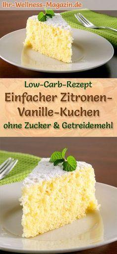 Einfacher Zitronen-Vanillekuchen: Schnelles Low-Carb-Rezept für saftigen Vanille-Zitronenkuchen mit gesundem Quark - ohne Zucker und Getreidemehl; kalorienarm und sehr lecker ...