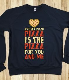 """The Pizza For You And Me Sweatshirt""  #thekrustykrab #spongebob #imagrownupiswear"