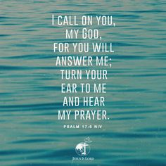 VERSE OF THE DAY  I call on you, my God, for you will answer me; turn your ear to me and hear my prayer. Psalm 17:6 NIV #votd #verseoftheday #JIL #Jesus #JesusIsLord #JILWorldwide