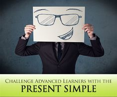 4 Fun Ways to Challenge Advanced Learners with the Present Simple