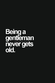 Being a gentleman never gets old. Some men have no clue how disgusting their behavior truly is and never will. I prefer a Gentleman~~ Gentleman Stil, Gentleman Rules, True Gentleman, The Words, Quotes To Live By, Me Quotes, Qoutes, Being A Man Quotes, Brainy Quotes