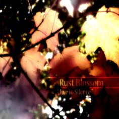Rust Blossom - Live In Silence