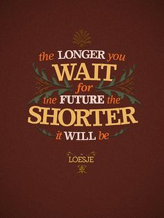 the longer you wait...