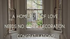 Quote for a card: A home built of love needs no other decoration. Congratulations!