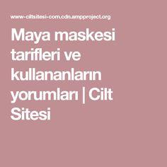 Maya maskesi tarifleri ve kullananların yorumları   Cilt Sitesi