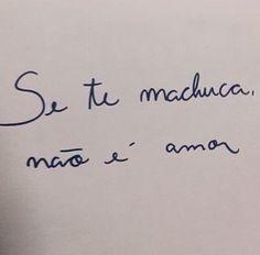 Se te machuca, não é amor. #frases #amor