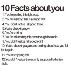 lol! technically if you skipped 3 and 8 there are still 10 facts.