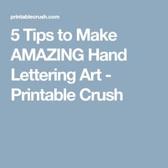 5 Tips to Make AMAZING Hand Lettering Art - Printable Crush