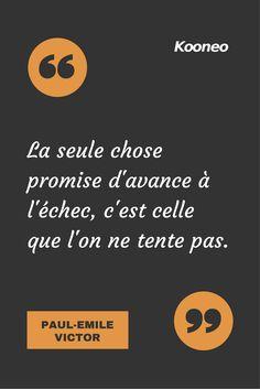 [CITATIONS] La seule chose promise d'avance à l'échec, c'est celle que l'on ne tente pas. PAUL-EMILE VICTOR #Ecommerce #Kooneo #Paulemilevictor #Echec : www.kooneo.com