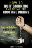 Free Kindle Book -  [Health & Fitness & Dieting][Free] How to Quit Smoking and Break the Nicotine Chains: Practical Solutions to Identify and Avoid Smoking Triggers (Nicotine Addiction) Check more at http://www.free-kindle-books-4u.com/health-fitness-dietingfree-how-to-quit-smoking-and-break-the-nicotine-chains-practical-solutions-to-identify-and-avoid-smoking-triggers-nicotine-addiction/