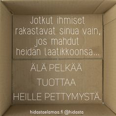 Jotkut ihmiset rakastavat sinua vain, jos mahdut heidän laatikkoonsa. Älä pelkää tuottaa heille pettymystä. ☝️✨⭐️ Motivational Quotes, Inspirational Quotes, Seriously Funny, Self Motivation, Life Organization, How I Feel, Cool Words, Sentences, Texts