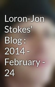 """Loron-Jon Stokes' Blog : 2014 - February - 24"" by CerebrlMarmlade - ""…"""