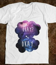 """Okay? Okay. Quote from John Green's """"The Fault In Our Stars"""" (TFiOS)"""