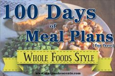 A list of 100 days of meal plans, whole foods style. Links included. Breakfast options available. All for free, because that's how I roll.