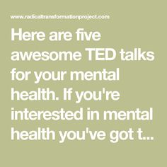 Here are five awesome TED talks for your mental health. If you're interested in mental health you've got to check them out!