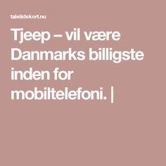 Tjeep – vil være Danmarks billigste inden for mobiltelefoni. |