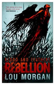 Blood and Feathers - Rebellion by Lou Morgan 02/07/2013