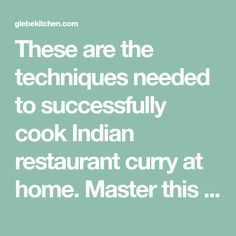These are the techniques needed to successfully cook Indian restaurant curry at home. Master this and you will cook better curries than you can buy.