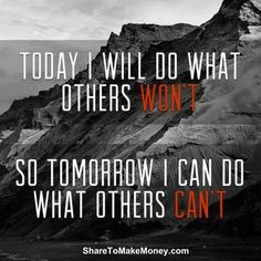 #Motivation Do what others won't...