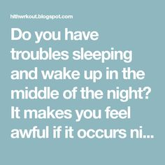 Do you have troubles sleeping and wake up in the middle of the night? It makes you feel awful if it occurs night after night and als...