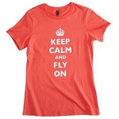 Ladies Keep Calm and Fly On Crew Tee  $16.50