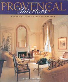 Amazon.co.jp: Provencal Interiors: French Country Style in America: Betty Lou Phillips, Dan Piassick: 洋書