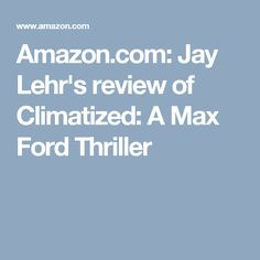 Amazon.com: Jay Lehr's review of Climatized: A Max Ford Thriller