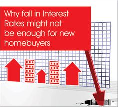 Why fall in Interest Rates might not be enough for new homebuyers?