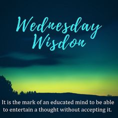 It is the mark of an educated mind to be able to entertain a thought without accepting it. #WednesdayWisdom #WednesdayMotivation