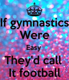 If gymnastics Were Easy They'd call It football. Another original poster design created with the Keep Calm-o-matic. Buy this design or create your own original Keep Calm design now. Gymnastics Funny, All About Gymnastics, Amazing Gymnastics, Gymnastics Pictures, Gymnastics Stuff, Gymnastics Sayings, Easy Gymnastics Moves, Gymnastics Problems, Gymnastics Poses